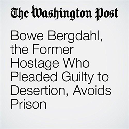 Bowe Bergdahl, the Former Hostage Who Pleaded Guilty to Desertion, Avoids Prison copertina