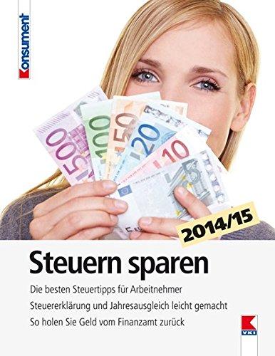 Steuern sparen 2014/15: Die besten Steuertipps für Arbeitnehmer. Steuererklärung und Jahresausgleich leicht gemacht. So holen Sie Geld vom Finanzamt zurück