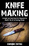 Knifemaking: A Simple and Easy Guide for Beginners to Master the Art of
