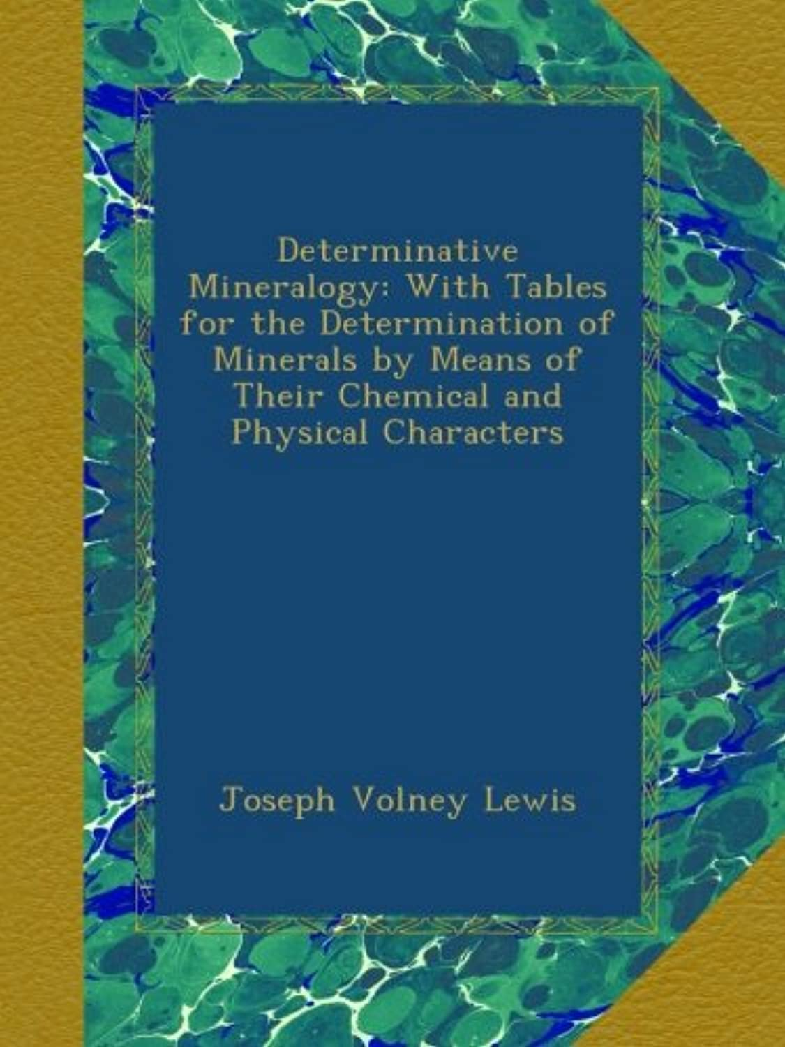 Determinative Mineralogy: With Tables for the Determination of Minerals by Means of Their Chemical and Physical Characters