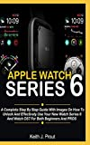 Apple Watch Series 6: A Complete Step By Step User Guide With Images On How To Unlock And Effectively Use Your New Watch Series 6 And Watch OS7 For Both Beginners, Seniors And Pros