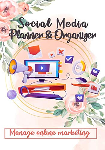 Floral Social Media Planner and Organizer: Manage Online Marketing: Online Business Calendar Scheduler and Organizer For Social Media ... Social Media Posting Strategy 160 Pages