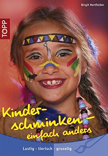 Kinderschminken - einfach anders: Lustig - tierisch - gruselig