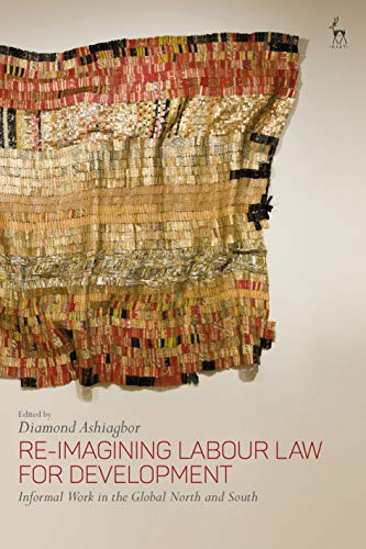 Re-Imagining Labour Law for Development: Informal Work in the Global North and South