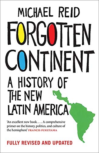 Forgotten Continent: A History of the New Latin America