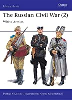 The Russian Civil War (2): White Armies (Men-at-Arms) (v. 2) by Mikhail Khvostov(1997-07-15)