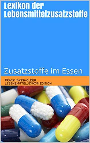 Lexikon der Lebensmittelzusatzstoffe: Zusatzstoffe im Essen (lebensmittellexikon Edition 2)
