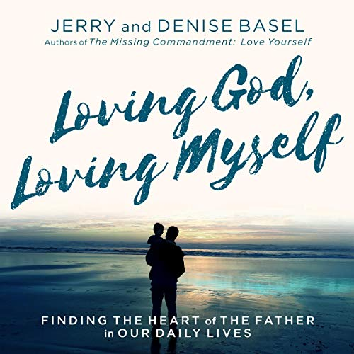 Loving God, Loving Myself: Finding the Heart of the Father in Our Daily Lives  By  cover art