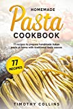 Homemade Pasta Cookbook: 77 Recipes To Prepare Handmade Italian Pasta At Home With Traditional Tasty...