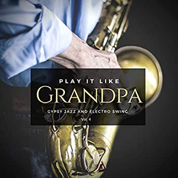 Play It Like Grandpa, Vol. 4 - Gypsy Jazz And Electro Swing
