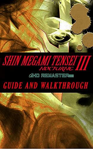 SHIN MEGAMI TENSEI III NOCTURNE HD Remaster Guide & Walkthrough: Tips - Tricks - And More! (English Edition)