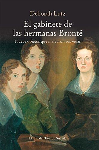 El gabinete de las hermanas Brontë: Nueve objetos que marcaron sus vidas (El Ojo del Tiempo nº 100)