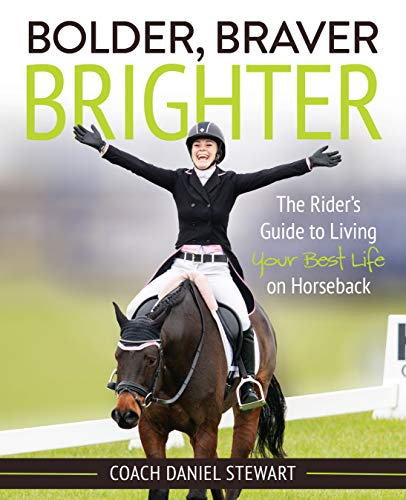 Bolder Braver Brighter: The Rider's Guide to Living Your Best Life on Horseback (English Edition)