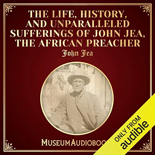 The Life, History, and Unparalleled Sufferings of John Jea, the African Preacher audiobook cover art