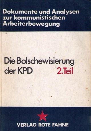 Dokumente und Analysen zur Geschichte der kommunistischen Arbeiterbewegung: Die Bolschewisierung der KPD 2. Teil
