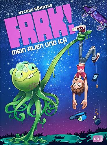 FRRK! - Mein Alien und ich (Die FRRK!-Reihe, Band 1)