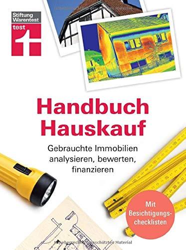Handbuch Hauskauf: Bestandshäuser finden und entscheiden - Gebäudediagnose bis Kaufvertrag - Wertermittlung und Finanzierung: Gebrauchte Immobilien analysieren, bewerten, finanzieren