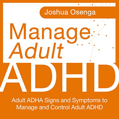 Manage Adult Attention Deficit Hyperactivity Disorder: Adult ADHD Signs and Symptoms to Manage and Control Adult ADHD Titelbild