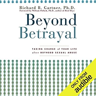 Beyond Betrayal: Taking Charge of Your Life after Boyhood Sexual Abuse                   Written by:                                                                                                                                 Richard B. Gartner                               Narrated by:                                                                                                                                 Fleet Cooper                      Length: 10 hrs and 20 mins     Not rated yet     Overall 0.0