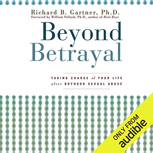 Beyond Betrayal: Taking Charge of Your Life after Boyhood Sexual Abuse audiobook cover art