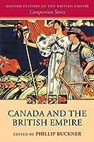 Canada and the British Empire (The Oxford History of the British Empire)