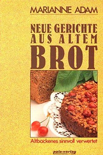 Neue Gerichte aus altem Brot. Altbackenes sinnvoll verwertet