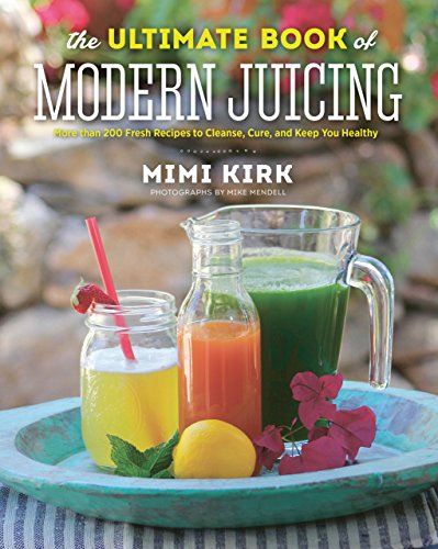 The Ultimate Book of Modern Juicing: More than 200 Fresh...