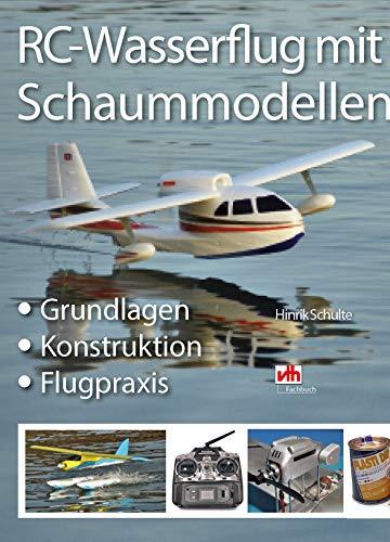 RC-Wasserflugzeug mit Schaummodellen: Grundlagen · Technik · Praxis