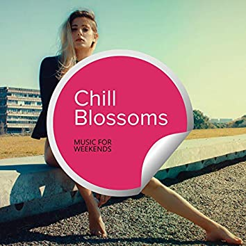 Chill Blossoms - Music For Weekends