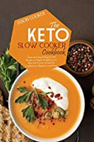 Keto Slow Cooker Cookbook: Quick and easy Ketogenic Diet Recipes for Rapid Weight Loss & Burn Fat Forever (Crock Pot Cookbook for Beginners and Pros)