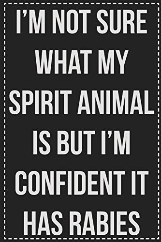 I'm Not Sure What My Spirit Animal Is But I'm Confident It Has Rabies: College Ruled Notebook | Novelty Lined Journal | Gift Card Alternative | Perfect Keepsake For Passive Aggressive People