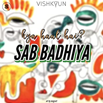 Kya Haal Hai? Sab Badhiya