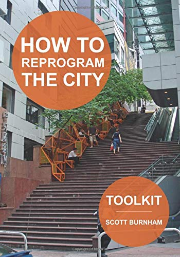 Compare Textbook Prices for How to Reprogram the City: A Toolkit for Adaptive Reuse and Repurposing Urban Objects  ISBN 9781945971020 by Burnham, Scott