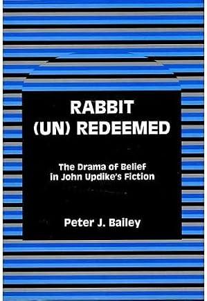 Rabbit Unredeemed: The Drama of Belief in John Updikes Fiction