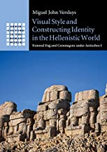 Visual Style and Constructing Identity in the Hellenistic World: Nemrud Dağ and Commagene under Antiochos I (Greek Culture in the Roman World)