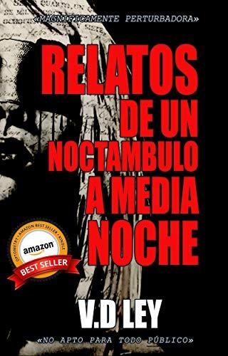 RELATOS DE UN NOCTÁMBULO A MEDIA NOCHE : EL LIBRO QUE NO DEBERIAS LEER A SOLAS : COLECCIÓN DE RELATOS
