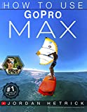 GoPro: How To Use GoPro MAX (English Edition)