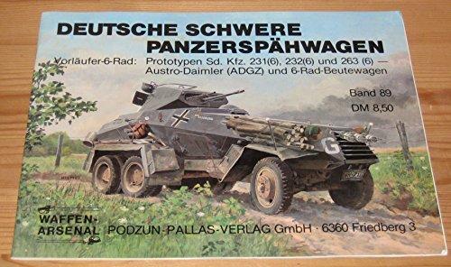 Deutsche schwere Panzerspähwagen. Vorläufer-6-Rad: Prototypen Sd. Kfz. 231(6), 232(6) und 263(6) - Austro-Daimler (ADGZ) und 6-Rad-Beutewagen. Waffen-Arsenal Band 89.