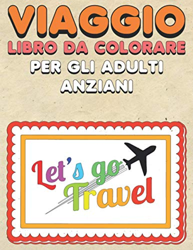 Viaggio Libro Da Colorare Per Gli Adulti Anziani: 50 semplici pagine da colorare adesivi da viaggio per principianti, facili da colorare per le persone anziane