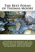 The Best Poems of Thomas Moore: Featuring The Minstrel-Boy, 'Tis the Last Rose of Summer, War Song, Believe Me If all Those Endearing Young Charms, After the Battle, An Argument, and Many More!