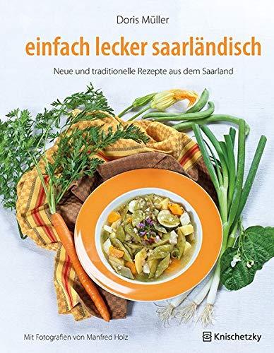 einfach lecker saarländisch: Neue und traditionelle Rezepte aus dem Saarland
