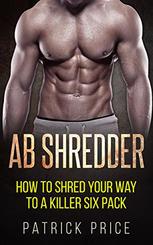 Ab Shredder: How to Shred Your Way to a Killer Six Pack (Fitness ...