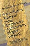 FrenchTantra: Rulers of India: Bimbisara & Ajathashatru (English Version): The Story of two Kings and their treason between each other: One is the father and the other one is the son