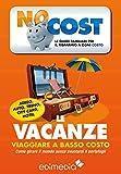 Le vacanze. Viaggiare a basso costo (Low Cost Vol. 3) (Italian Edition)