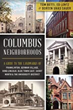 Columbus Neighborhoods: A Guide to the Landmarks of Franklinton, German Village, King-Lincoln, Olde Town East, Short North...