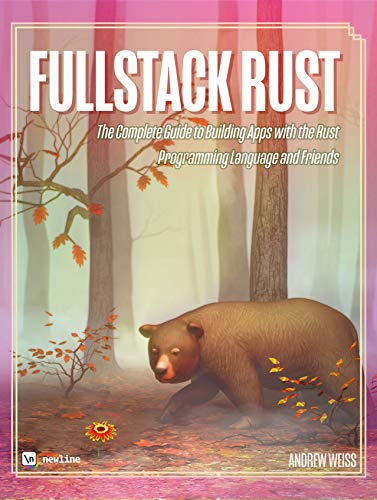 Fullstack Rust: The Complete Guide to Building Apps with the Rust Programming Language and Friends (English Edition)