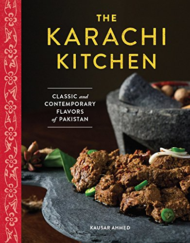 The Karachi Kitchen: Classic and Contemporary Flavors of Pakistan