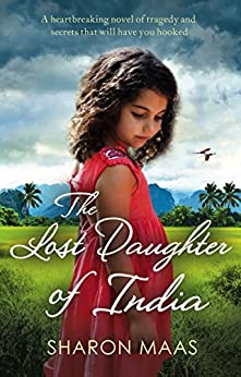 The Lost Daughter of India: A heartbreaking novel of tragedy and secrets that will have you hooked by [Sharon Maas]