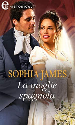 La moglie spagnola (eLit) (Un lord in cerca di moglie Vol. 3) di [Sophia James]