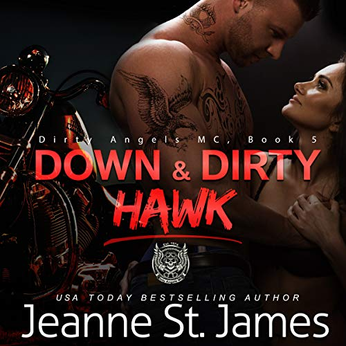 Down & Dirty: Hawk     Dirty Angels MC, Book 3              By:                                                                                                                                 Jeanne St. James                               Narrated by:                                                                                                                                 Ava Lucas and Tor Thom                      Length: 6 hrs and 47 mins     102 ratings     Overall 4.6